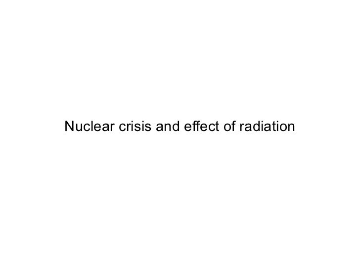 Nuclear crisis and effect of radiation