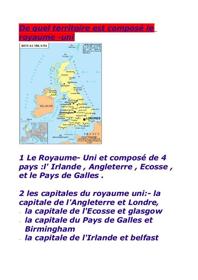 De quel territoire est composé leroyaume -uni1 Le Royaume- Uni et composé de 4pays :l Irlande , Angleterre , Ecosse ,et le...