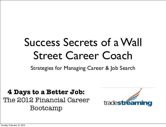 Success Secrets of a Wall Street Career Coach Strategies for Managing Career & Job Search 4 Days to a Better Job: The 2012...