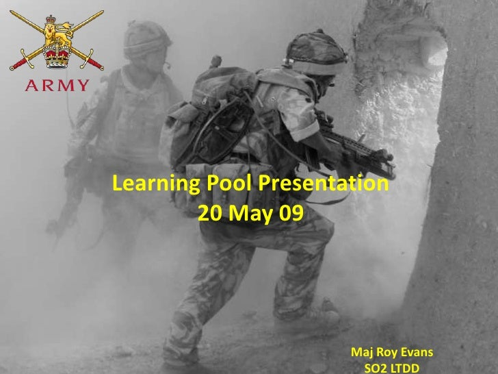 Learning Pool Presentation         20 May 09                           Maj Roy Evans                        SO2 LTDD