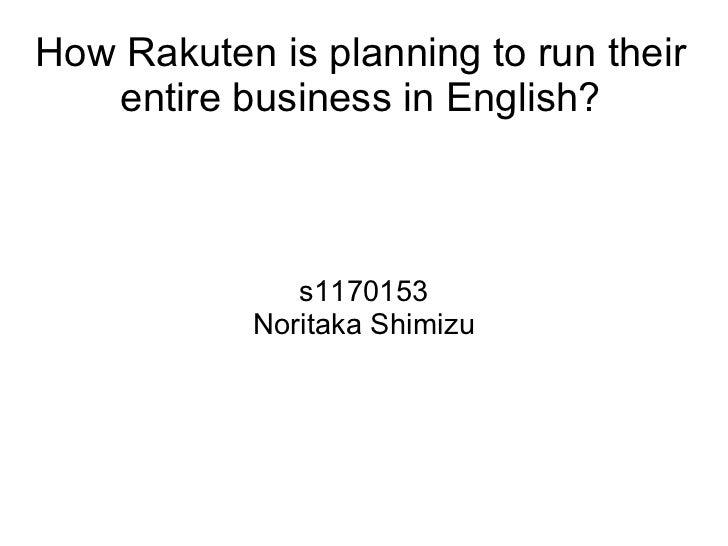 How Rakuten is planning to run their entire business in English? s1170153 Noritaka Shimizu