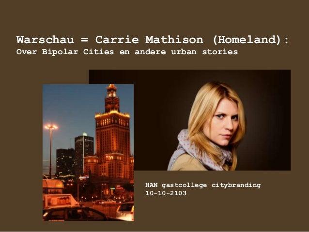 Warschau = Carrie Mathison (Homeland): Over Bipolar Cities en andere urban stories  HAN gastcollege citybranding 10-10-210...