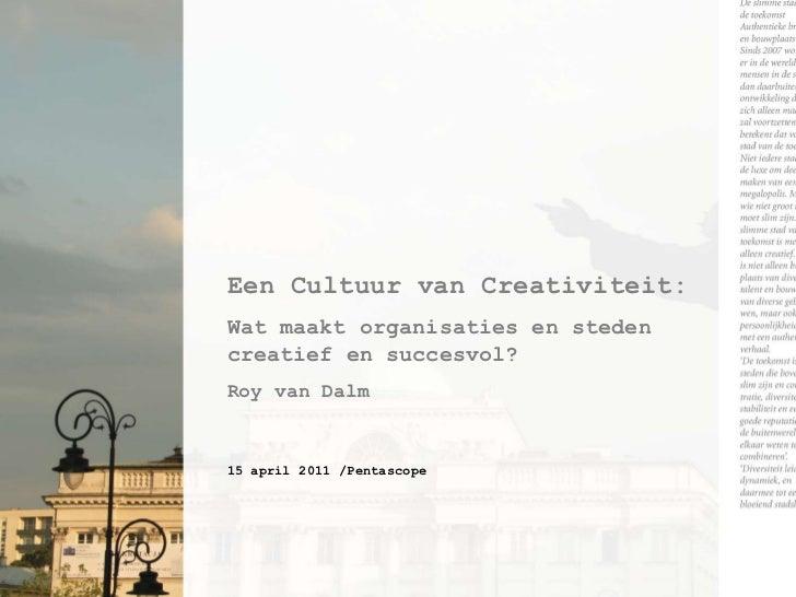 EenCultuur van Creativiteit:<br />Watmaaktorganisaties en stedencreatief en succesvol?<br />Roy van Dalm<br />15 april 201...