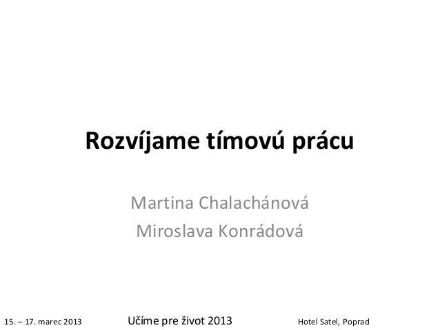 Rozvíjame tímovú prácu                          Martina Chalachánová                          Miroslava Konrádová15. – 17....