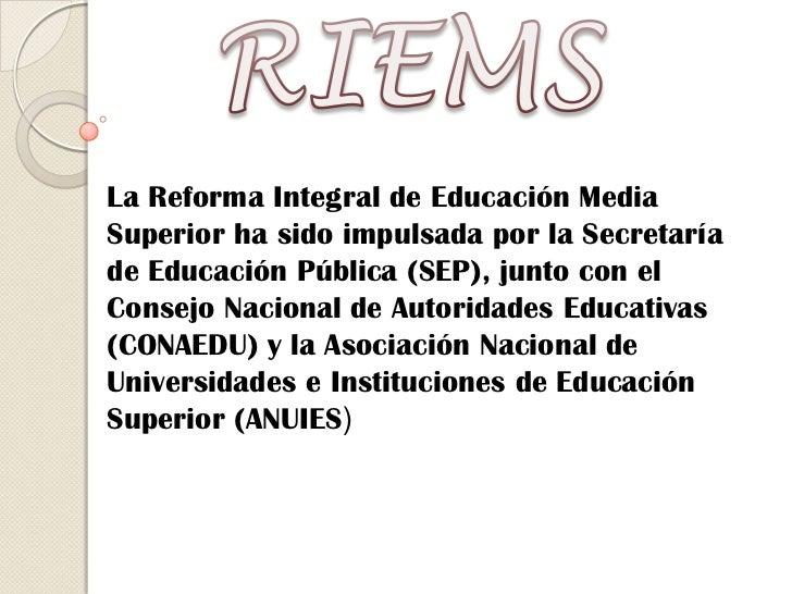 RIEMS<br />La Reforma Integral de Educación Media Superior ha sido impulsada por la Secretaría de Educación Pública (SEP),...