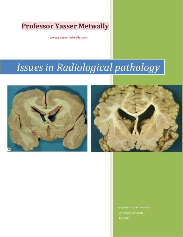 Professor Yasser Metwally         www.yassermetwally.comIssues in Radiological pathology                                  ...
