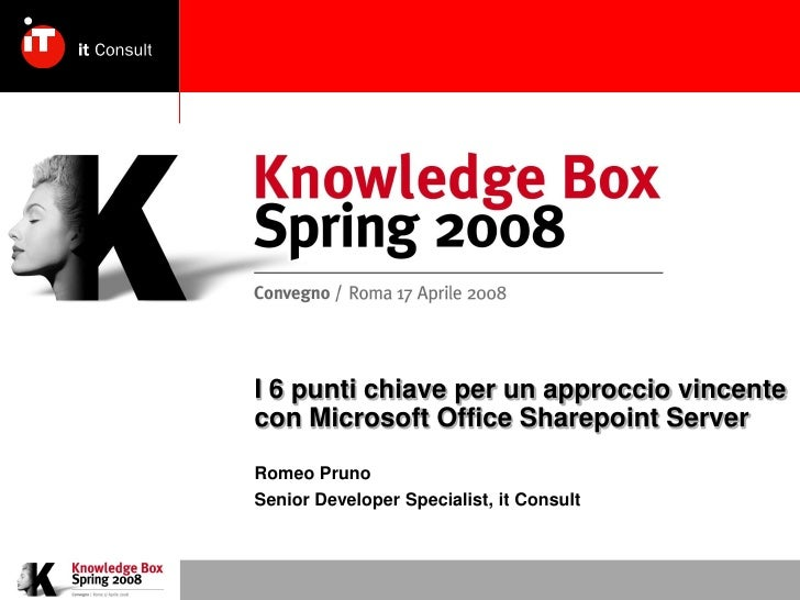 I 6 punti chiave per un approccio vincentecon Microsoft Office Sharepoint ServerRomeo PrunoSenior Developer Specialist, it...