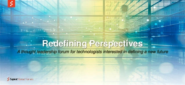Redefining Perspectives A thought leadership forum for technologists interested in defining a new future
