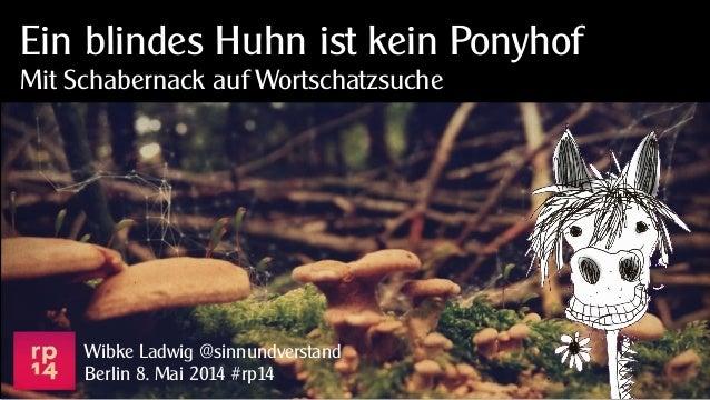 Ein blindes Huhn ist kein Ponyhof Mit Schabernack auf Wortschatzsuche Wibke Ladwig @sinnundverstand Berlin 8. Mai 2014 #rp...