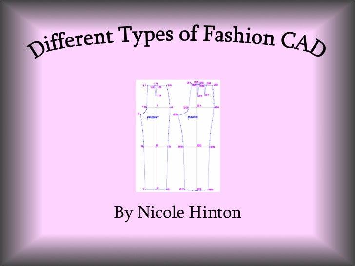 By Nicole Hinton Different Types of Fashion CAD