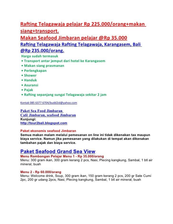 Rafting Telagawaja pelajar Rp 225.000/orang+makansiang+transport.Makan Seafood Jimbaran pelajar @Rp 35.000Rafting Telagawa...