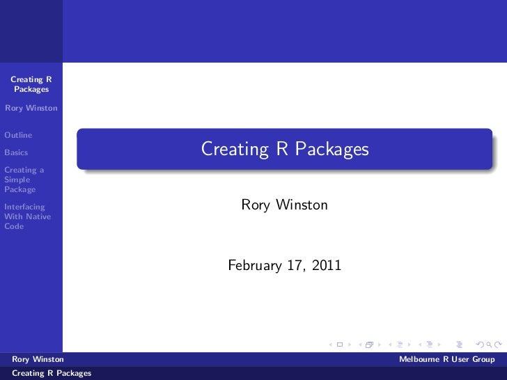 Creating R  PackagesRory WinstonOutlineBasics                 Creating R PackagesCreating aSimplePackageInterfacing       ...