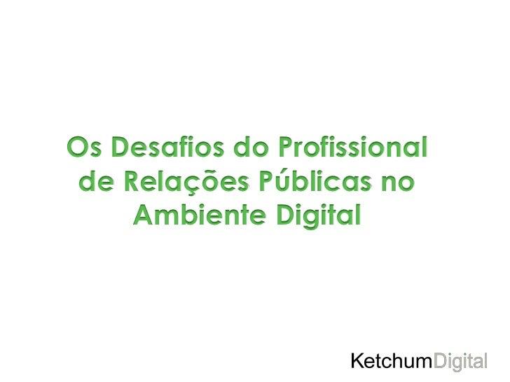 Os Desafios do Profissional de Relações Públicas no     Ambiente Digital