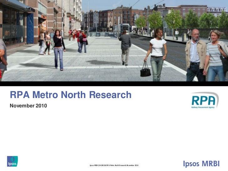 1RPA Metro North ResearchNovember 2010                Ipsos MRBI/10-036136/RPA Metro North Research/November 2010
