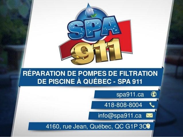 RÉPARATION DE POMPES DE FILTRATION DE PISCINE À QUÉBEC - SPA 911  spa911.ca  418-808-8004  info@spa911.ca  4160, rue Jean,...
