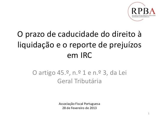 O prazo de caducidade do direito à liquidação e o reporte de prejuízos em IRC O artigo 45.º, n.º 1 e n.º 3, da Lei Geral T...