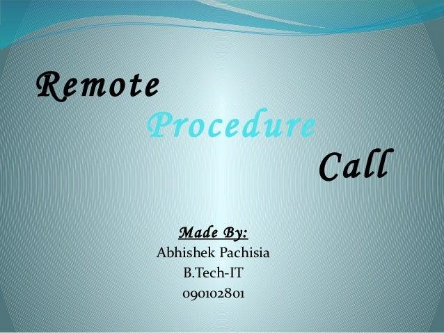 Remote     Procedure                          Call         Made By:      Abhishek Pachisia         B.Tech-IT         09010...