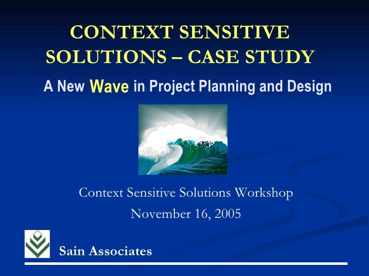 CONTEXT SENSITIVESOLUTIONS – CASE STUDYA New Wave in Project Planning and Design     Context Sensitive Solutions Workshop ...