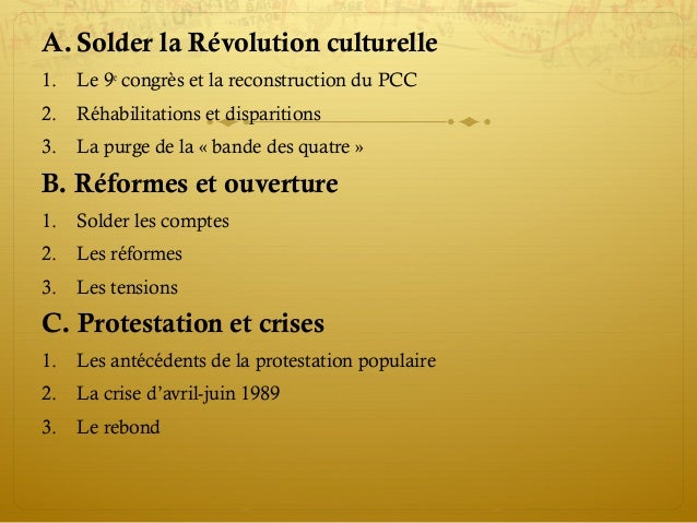 A. Solder la Révolution culturelle 1. Le 9e congrès et la reconstruction du PCC 2. Réhabilitations et disparitions 3. La p...