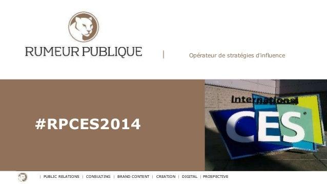 Opérateur de stratégies d'influence  #RPCES2014  | PUBLIC RELATIONS | CONSULTING | BRAND CONTENT | CREATION | DIGITAL | PR...