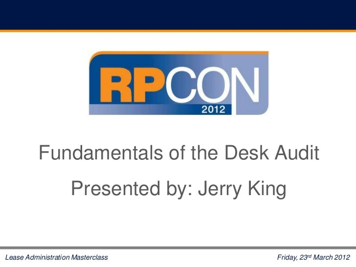 Fundamentals of the Desk Audit                    Presented by: Jerry KingLease Administration Masterclass          Friday...
