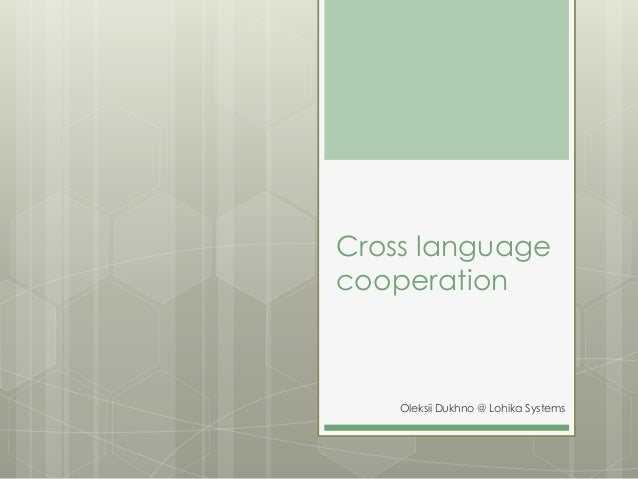 Cross language cooperation Oleksii Dukhno @ Lohika Systems