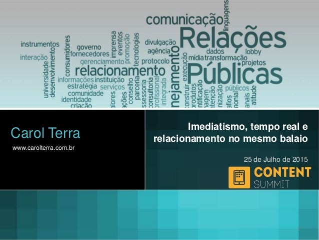 25 de Julho de 2015 Imediatismo, tempo real e relacionamento no mesmo balaio www.carolterra.com.br Carol Terra 1