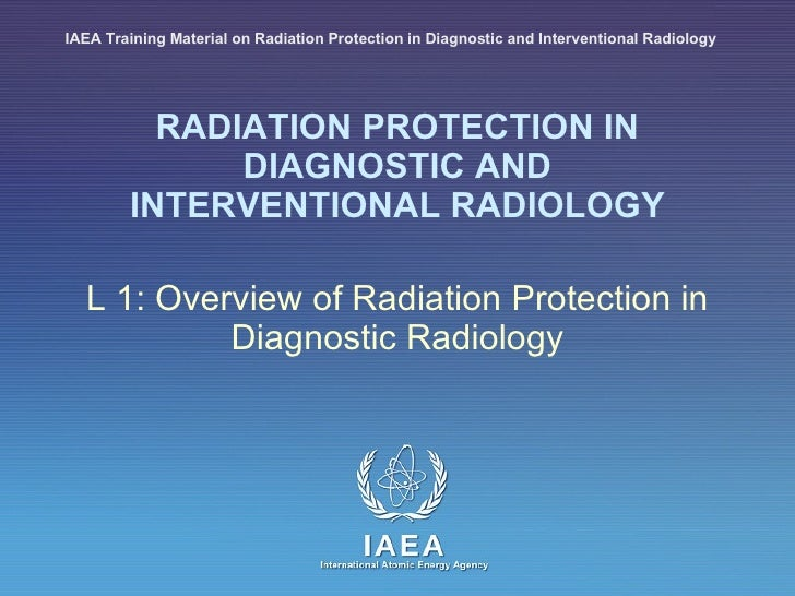 RADIATION PROTECTION IN DIAGNOSTIC AND INTERVENTIONAL RADIOLOGY L 1: Overview of Radiation Protection in Diagnostic Radiol...