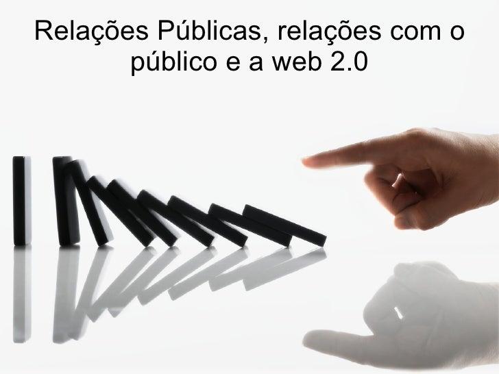 Relações Públicas, relações com o público e a web 2.0