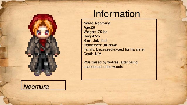 Neomura Information Name: Neomura Age:26 Weight:175 lbs Height:5'5 Born: July 2nd Hometown: unknown Family: Deceased excep...