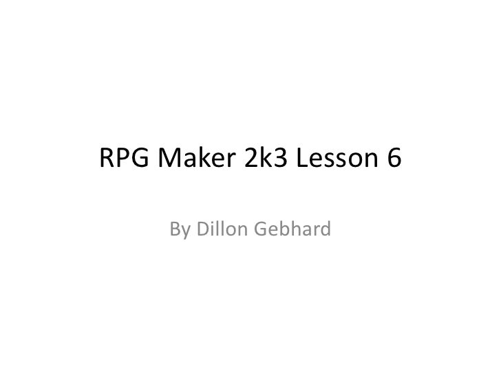 RPGM2K3 Lesson 5<br />By Dillon Gebhard<br />