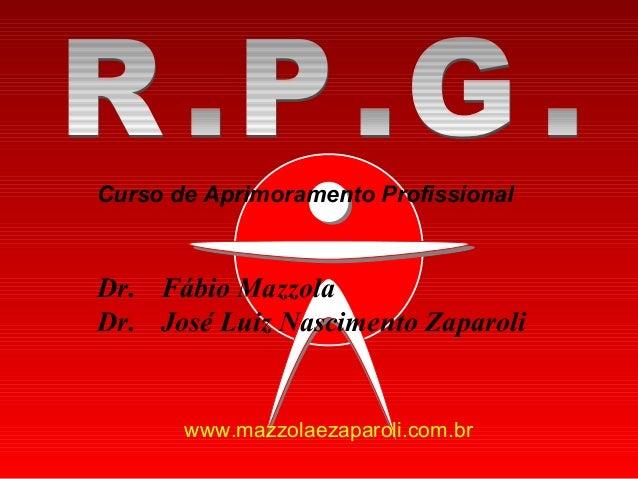 Curso de Aprimoramento Profissional  Dr. Fábio Mazzola Dr. José Luiz Nascimento Zaparoli  www.mazzolaezaparoli.com.br