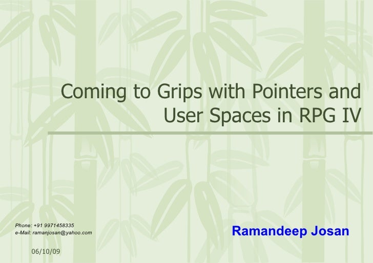 Coming to Grips with Pointers and User Spaces in RPG IV Phone: +91 9971458335 e-Mail: ramanjosan@yahoo.com Ramandeep Josan