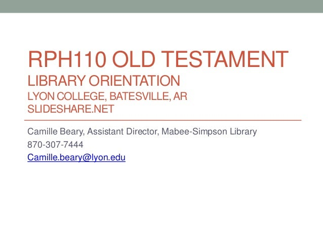 RPH110 OLD TESTAMENT LIBRARY ORIENTATION LYON COLLEGE, BATESVILLE,AR SLIDESHARE.NET Camille Beary, Assistant Director, Mab...