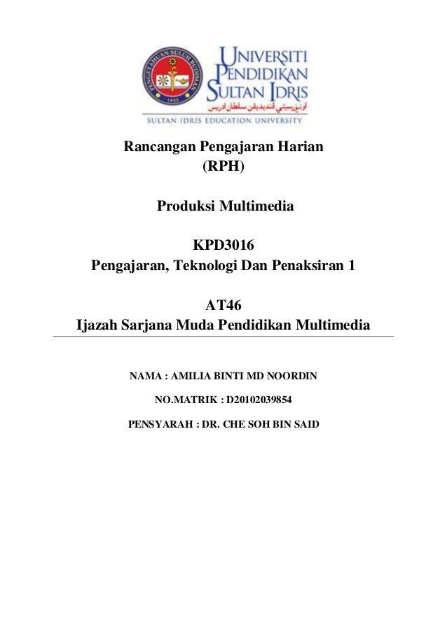 Rancangan Pengajaran Harian(RPH)Produksi MultimediaKPD3016Pengajaran, Teknologi Dan Penaksiran 1AT46Ijazah Sarjana Muda Pe...
