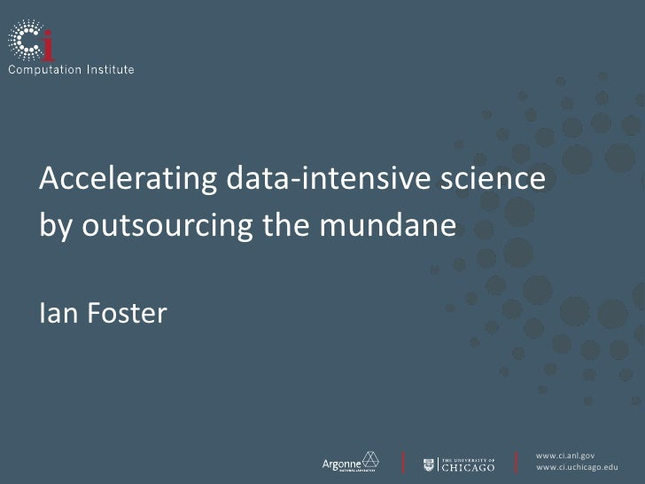 Accelerating data-intensive science by outsourcing the mundaneIan Foster<br />