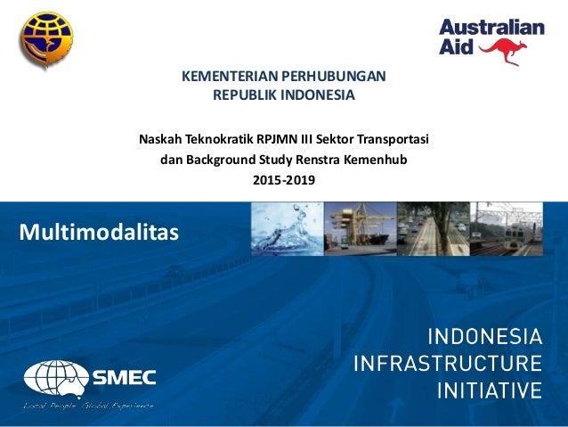 KEMENTERIAN PERHUBUNGAN REPUBLIK INDONESIA Naskah Teknokratik RPJMN III Sektor Transportasi dan Background Study Renstra K...