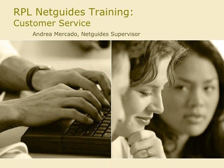 RPL Netguides Training: Customer Service Andrea Mercado, Netguides Supervisor