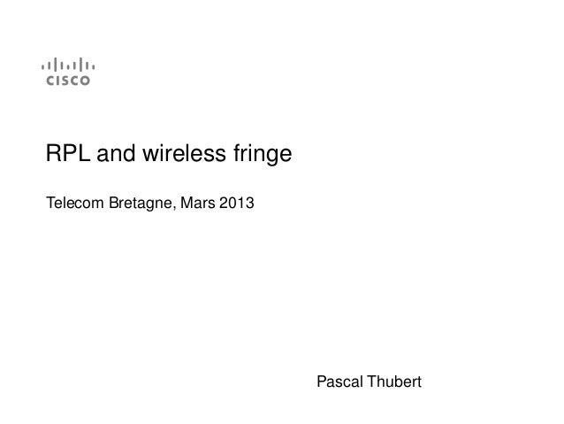 RPL and wireless fringeTelecom Bretagne, Mars 2013                              Pascal Thubert