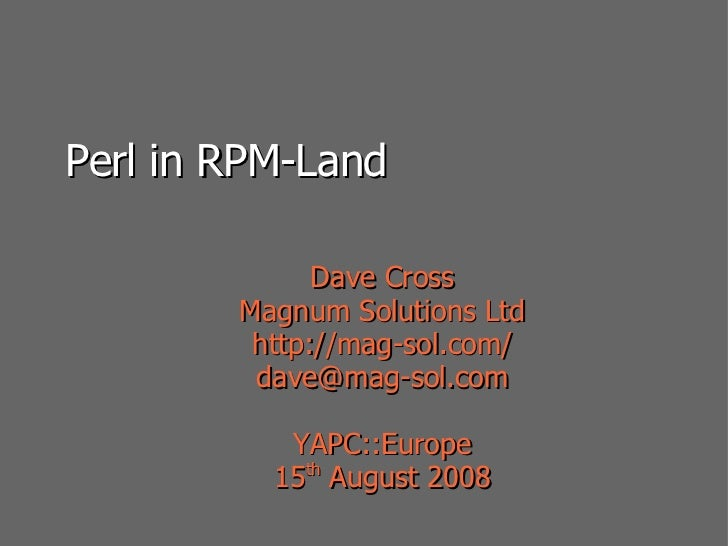 Perl in RPM-Land <ul><ul><li>Dave Cross </li></ul></ul><ul><ul><li>Magnum Solutions Ltd </li></ul></ul><ul><ul><li>http://...