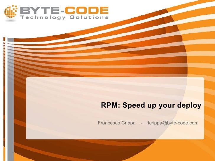 RPM: Speed up your deploy Francesco Crippa  -  [email_address]