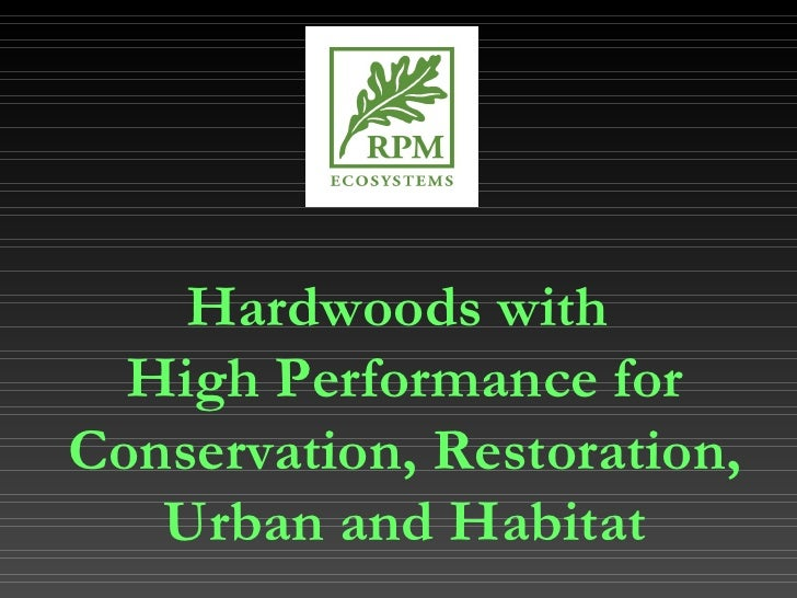 Hardwoods with  High Performance for Conservation, Restoration, Urban and Habitat