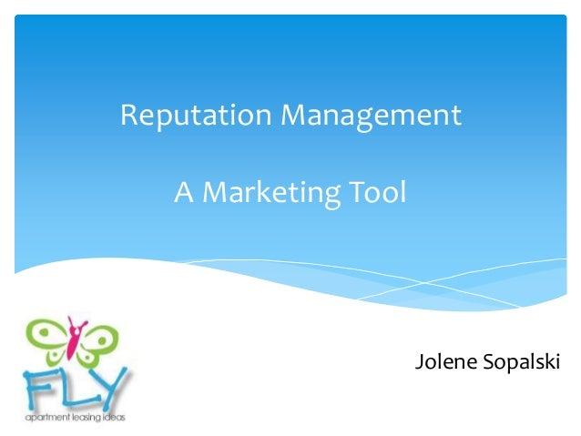 Reputation Management   A Marketing Tool                      Jolene Sopalski