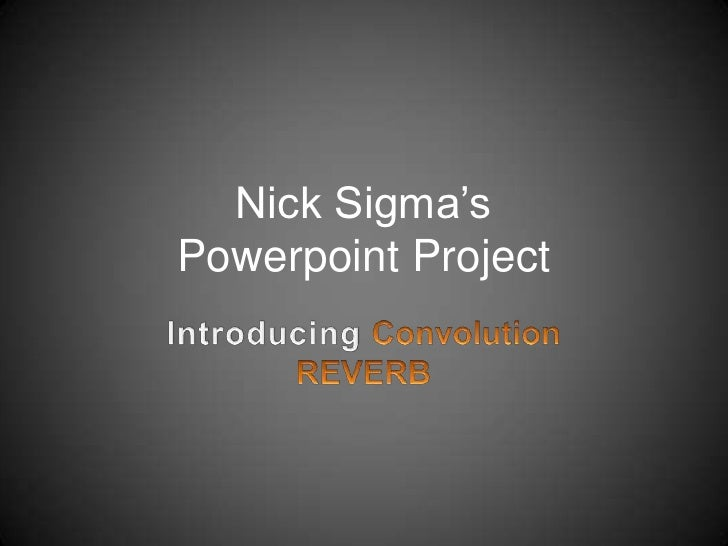 Nick Sigma's Powerpoint Project