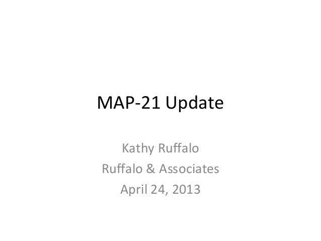 MAP-21 UpdateKathy RuffaloRuffalo & AssociatesApril 24, 2013