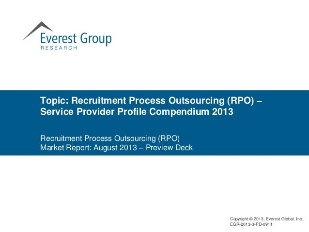 Topic: Recruitment Process Outsourcing (RPO) – Service Provider Profile Compendium 2013 Copyright © 2013, Everest Global, ...