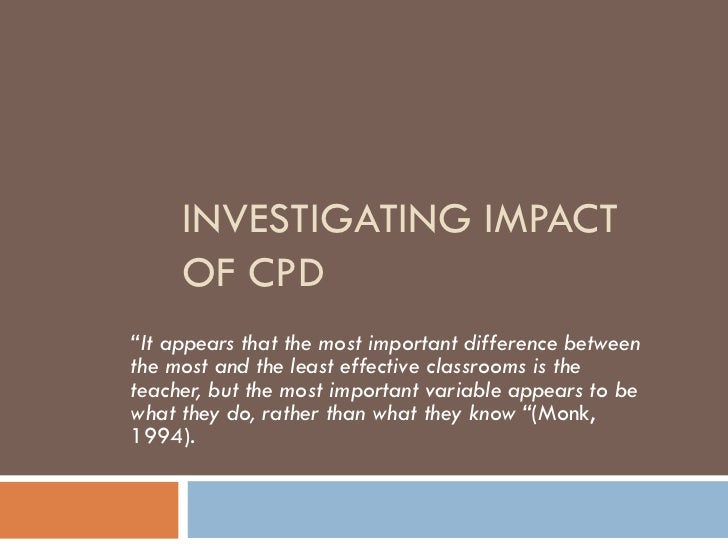 "INVESTIGATING IMPACT OF CPD "" It appears that the most important difference between the most and the least effective class..."