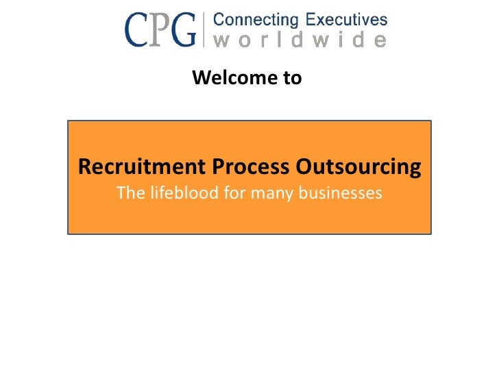 Welcome toRecruitment Process Outsourcing   The lifeblood for many businesses