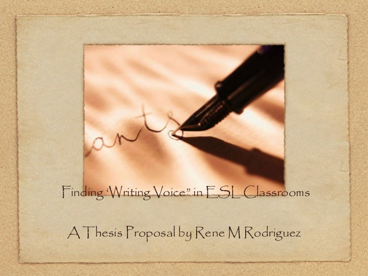 """Finding 'Writing Voice"""" in ESL Classrooms A Thesis Proposal by Rene M Rodriguez Presented by Rene M. Rodriguez Astacio"""