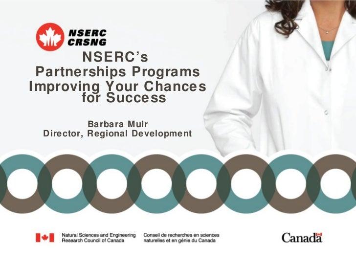 <ul><li>NSERC's  </li></ul><ul><li>Partnerships Programs </li></ul><ul><li>Improving Your Chances for Success  </li></ul><...